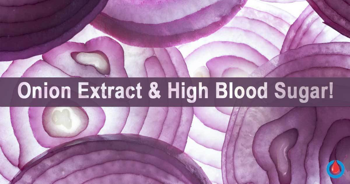 Exciting Discovery - Onion Extract Could Help Reduce Blood Glucose