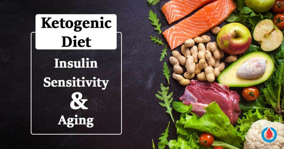 How the Ketogenic Diet Affects Insulin Sensitivity and the Aging Process